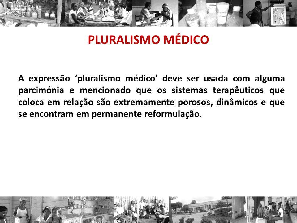 PLURALISMO MÉDICO A expressão pluralismo médico deve ser usada com alguma parcimónia e mencionado que os sistemas terapêuticos que coloca em relação s