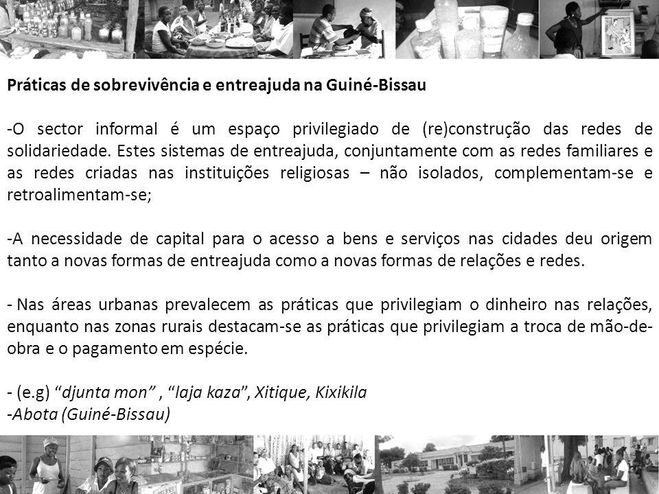 Práticas de sobrevivência e entreajuda na Guiné-Bissau -O sector informal é um espaço privilegiado de (re)construção das redes de solidariedade. Estes