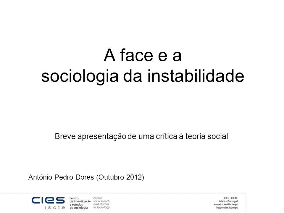 A face e a sociologia da instabilidade Breve apresentação de uma crítica à teoria social António Pedro Dores (Outubro 2012)