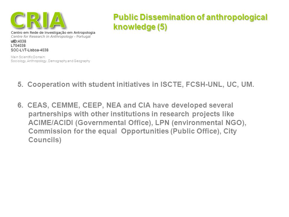 uID:4038 L704038SOC-LVT-Lisboa-4038 Main Scientific Domain: Sociology, Anthropology, Demography and Geography Public Dissemination of anthropological