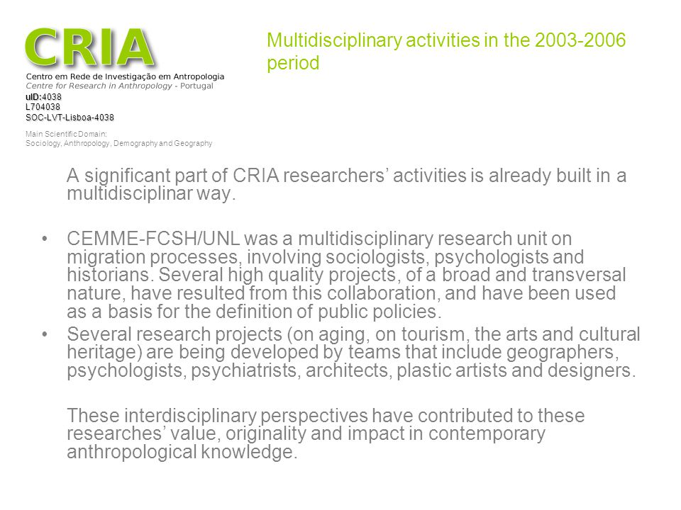 uID:4038 L704038SOC-LVT-Lisboa-4038 Main Scientific Domain: Sociology, Anthropology, Demography and Geography Multidisciplinary activities in the 2003