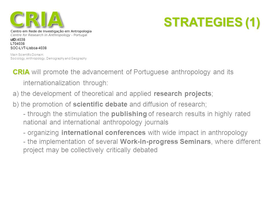 uID:4038 L704038SOC-LVT-Lisboa-4038 Main Scientific Domain: Sociology, Anthropology, Demography and Geography STRATEGIES (1) CRIA CRIA will promote th