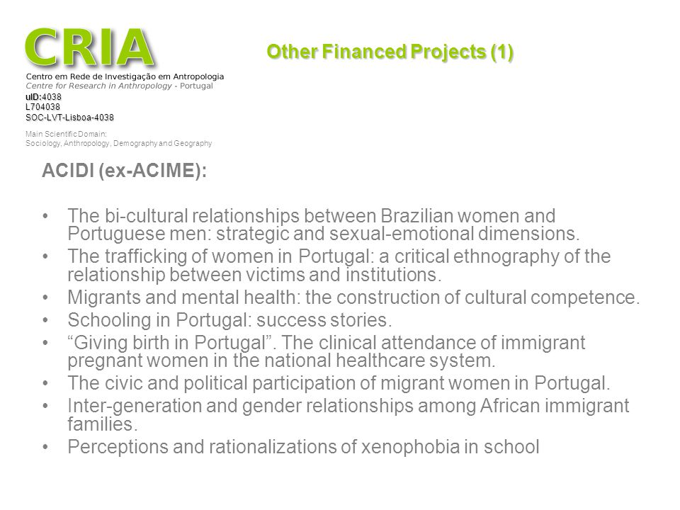 uID:4038 L704038SOC-LVT-Lisboa-4038 Main Scientific Domain: Sociology, Anthropology, Demography and Geography Other Financed Projects (1) ACIDI (ex-AC