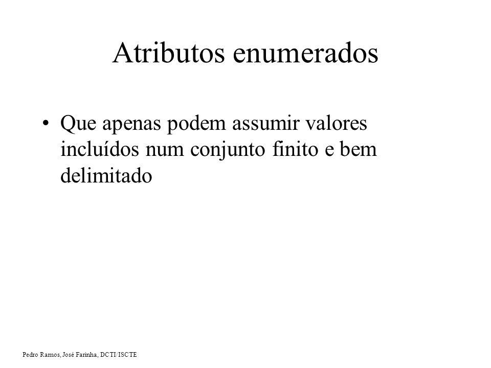 Pedro Ramos, José Farinha, DCTI/ISCTE Atributos enumerados Que apenas podem assumir valores incluídos num conjunto finito e bem delimitado