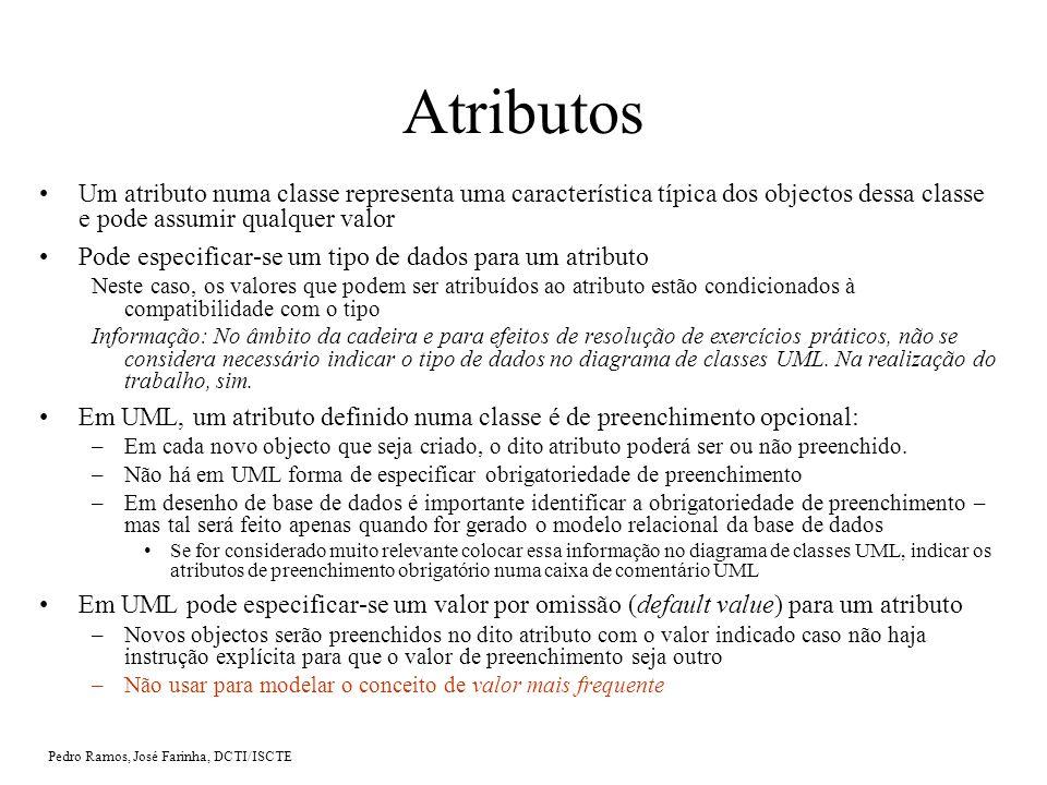 Pedro Ramos, José Farinha, DCTI/ISCTE Atributos de identificação Ao definir os atributos de uma classe, deverá incluir-se sempre um atributo (ou mais) que possa(m) funcionar como mecanismo de identificação dos objectos dessa classe.