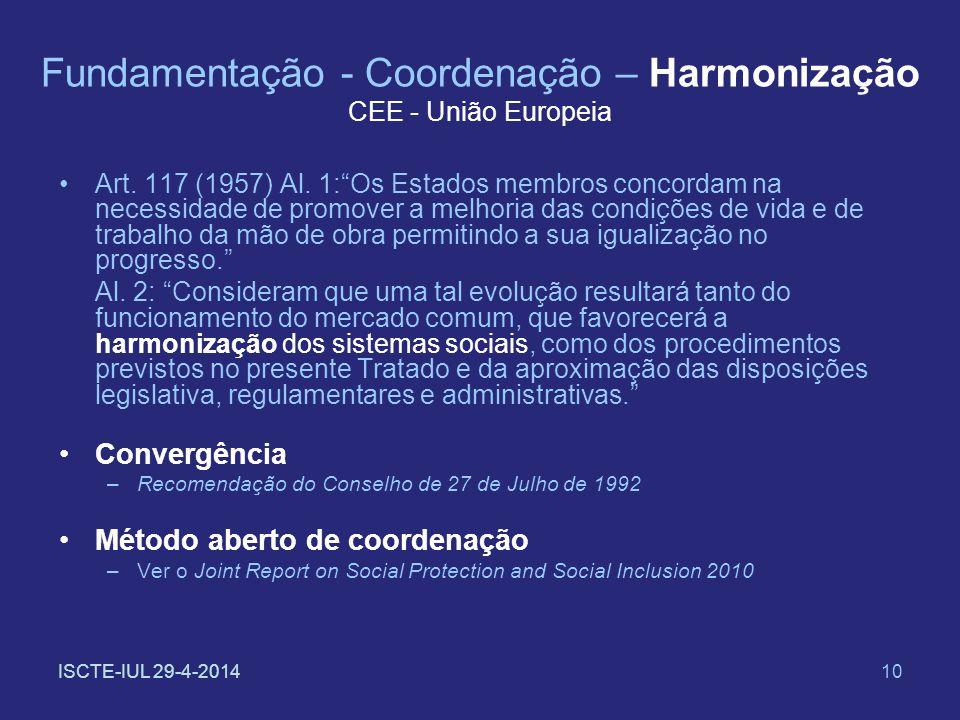 ISCTE-IUL 29-4-201410 Fundamentação - Coordenação – Harmonização CEE - União Europeia Art. 117 (1957) Al. 1:Os Estados membros concordam na necessidad