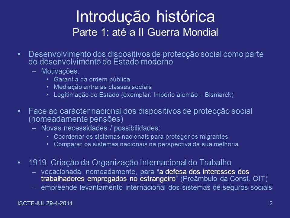 ISCTE-IUL 29-4-20142 Introdução histórica Parte 1: até a II Guerra Mondial Desenvolvimento dos dispositivos de protecção social como parte do desenvol