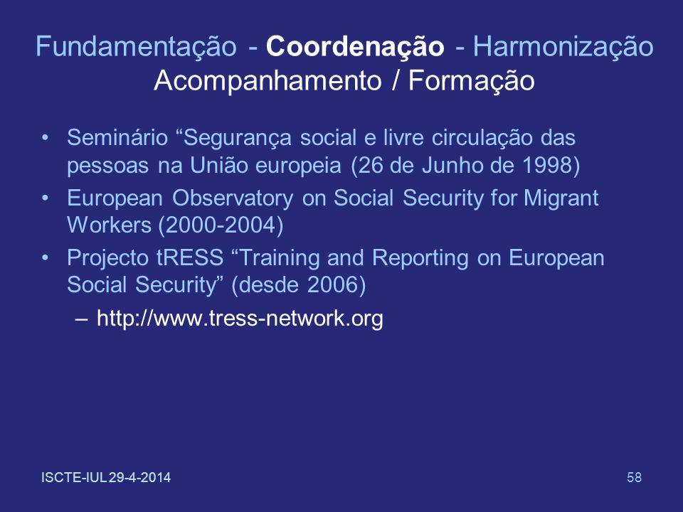 ISCTE-IUL 29-4-201458 Fundamentação - Coordenação - Harmonização Acompanhamento / Formação Seminário Segurança social e livre circulação das pessoas n