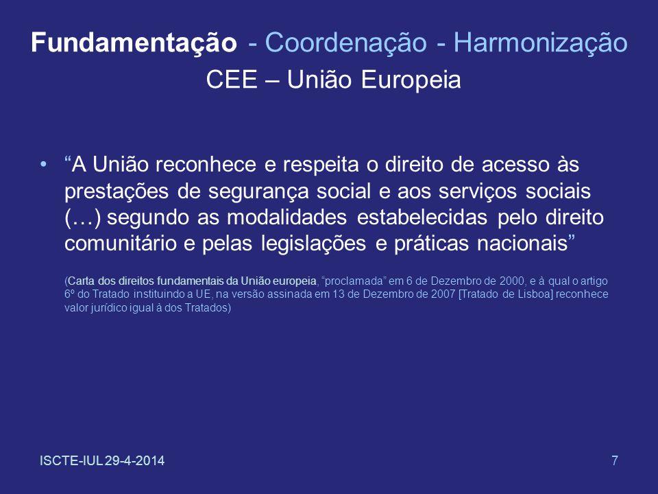 ISCTE-IUL 29-4-20147 Fundamentação - Coordenação - Harmonização CEE – União Europeia A União reconhece e respeita o direito de acesso às prestações de