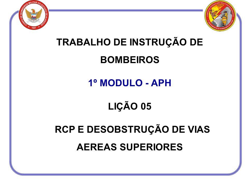 TRABALHO DE INSTRUÇÃO DE BOMBEIROS 1º MODULO - APH LIÇÃO 05 RCP E DESOBSTRUÇÃO DE VIAS AEREAS SUPERIORES