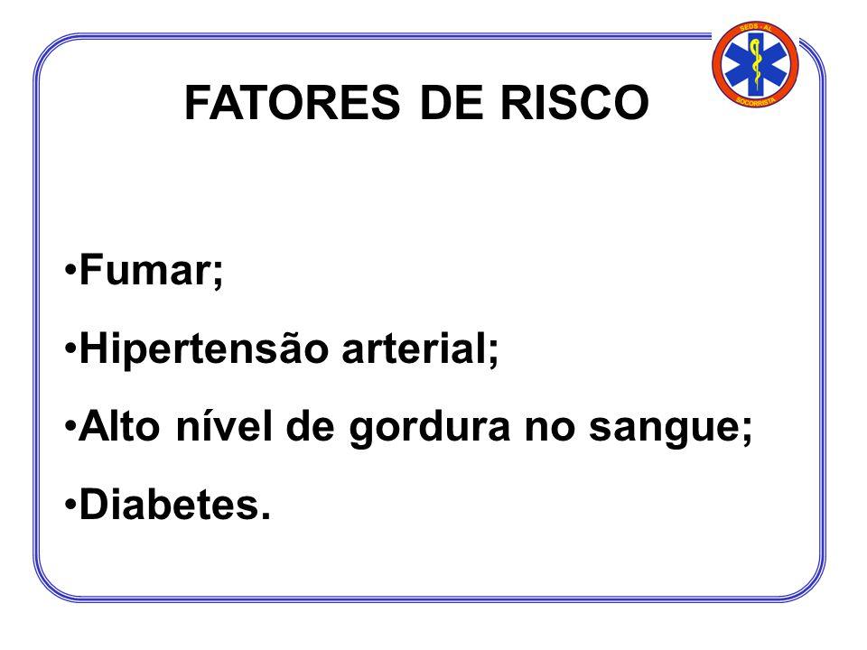 FATORES DE RISCO Fumar; Hipertensão arterial; Alto nível de gordura no sangue; Diabetes.