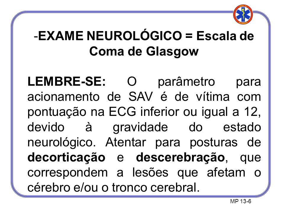 MP 13-6 -EXAME NEUROLÓGICO = Escala de Coma de Glasgow LEMBRE-SE: O parâmetro para acionamento de SAV é de vítima com pontuação na ECG inferior ou igual a 12, devido à gravidade do estado neurológico.