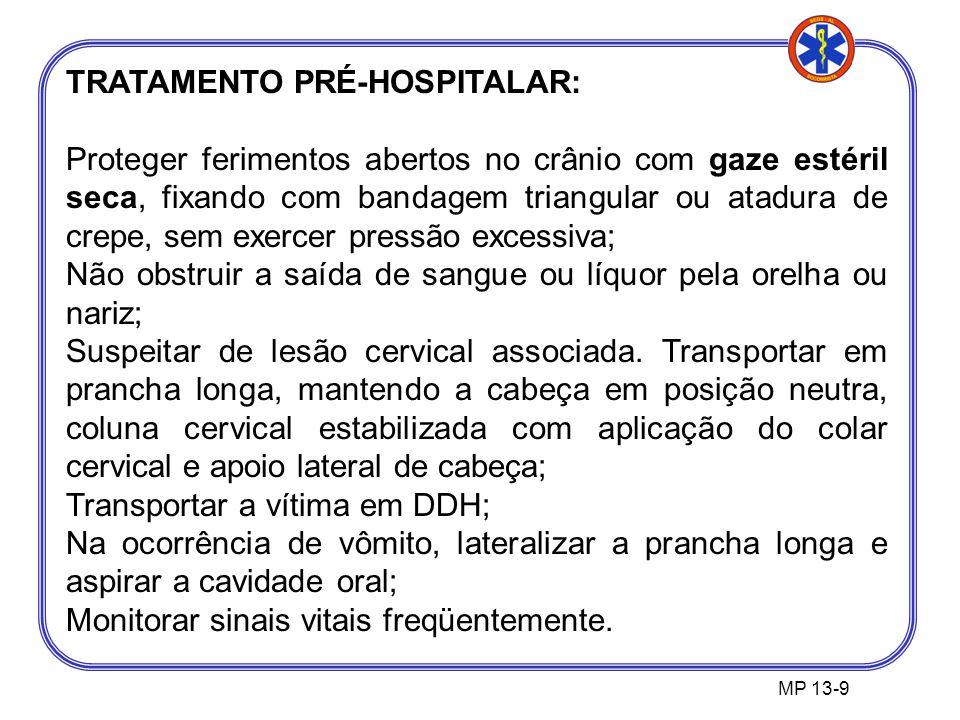 TRATAMENTO PRÉ-HOSPITALAR: Proteger ferimentos abertos no crânio com gaze estéril seca, fixando com bandagem triangular ou atadura de crepe, sem exerc
