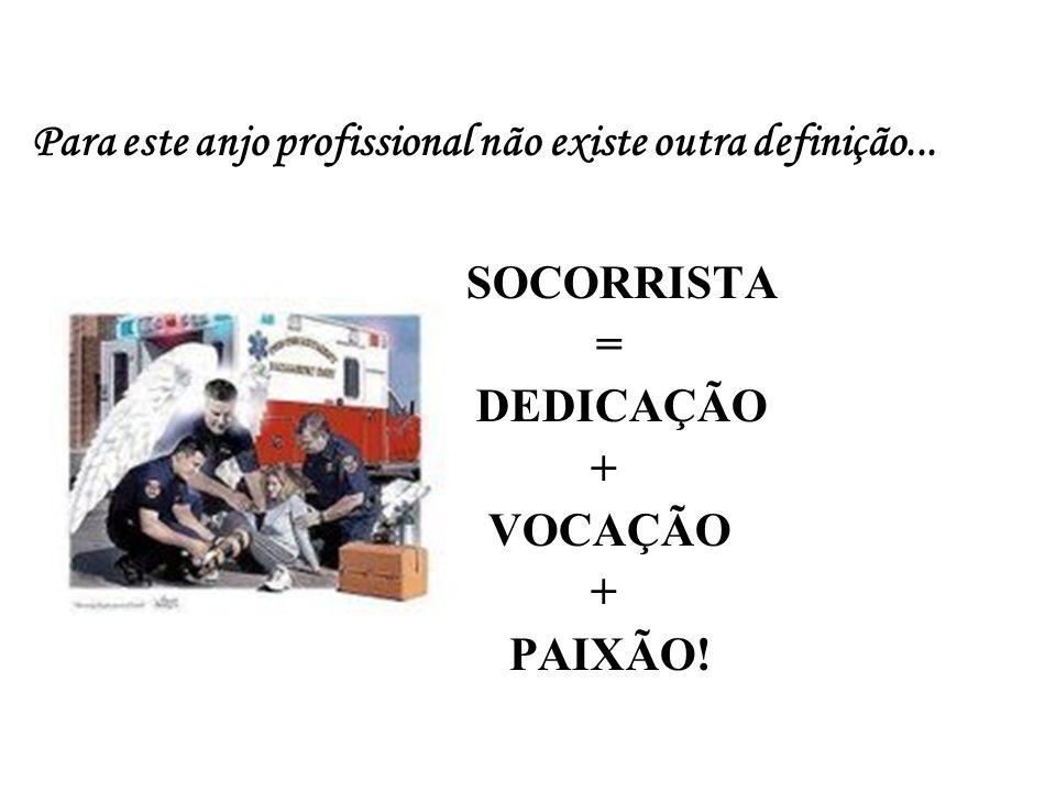 Para este anjo profissional não existe outra definição... SOCORRISTA = DEDICAÇÃO + VOCAÇÃO + PAIXÃO!