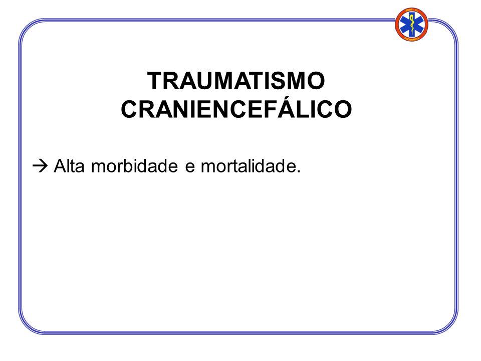 TRAUMATISMO CRANIENCEFÁLICO Alta morbidade e mortalidade.