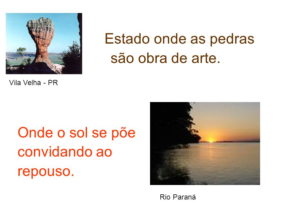 Estado onde as pedras se são obra de arte. aaaaaa Onde o sol se põe convidando ao repouso. Vila Velha - PR Rio Paraná