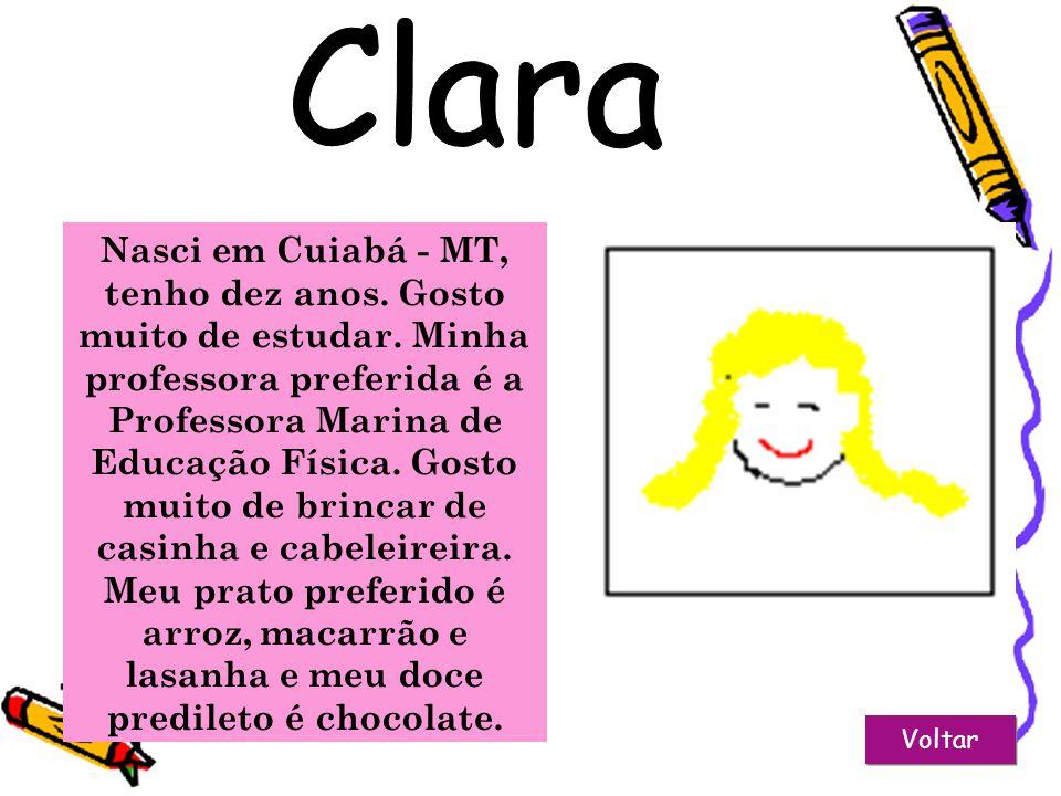 Voltar Nasci em Cuiabá -MT, tenho sete anos. Gosto muito de estudar. Gosto de brincar de carrinho, pega-pega e jogar bola. Meu prato preferido é arroz