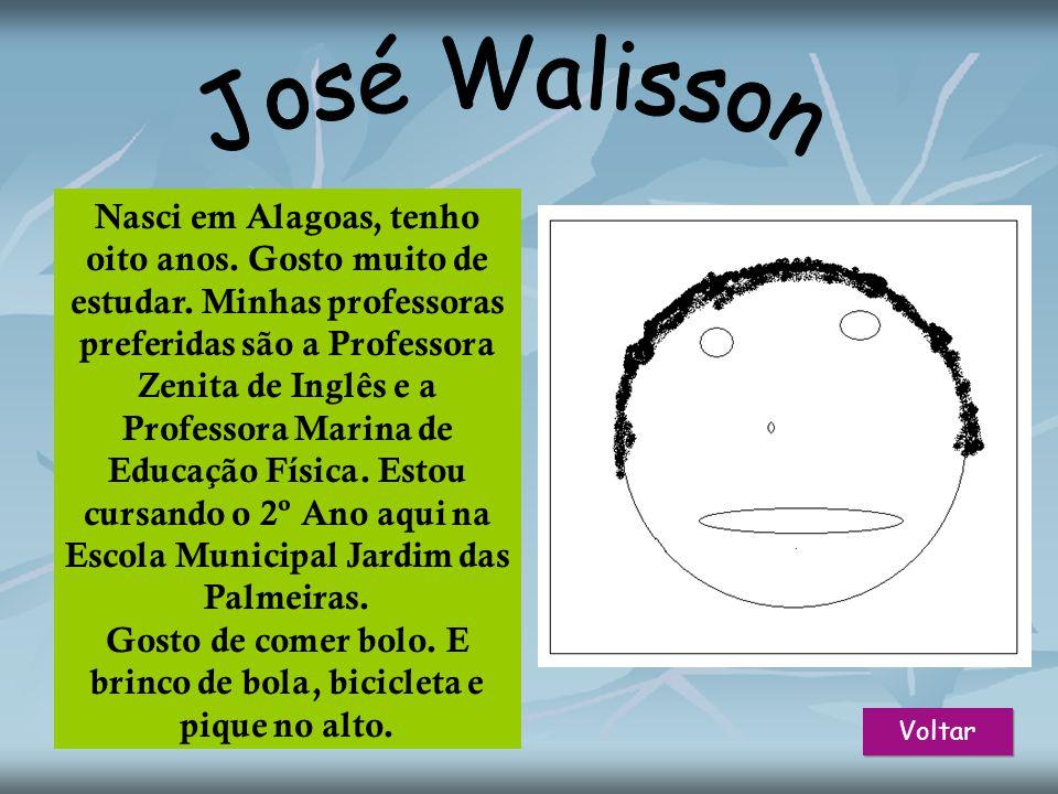 Voltar Nasci em Alagoas, tenho oito anos.Gosto muito de estudar.