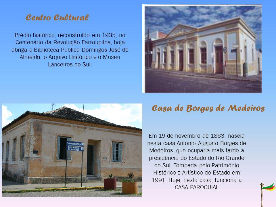 Centro Cultural Prédio histórico, reconstruído em 1935, no Centenário da Revolução Farroupilha, hoje abriga a Biblioteca Pública Domingos José de Almeida, o Arquivo Histórico e o Museu Lanceiros do Sul.