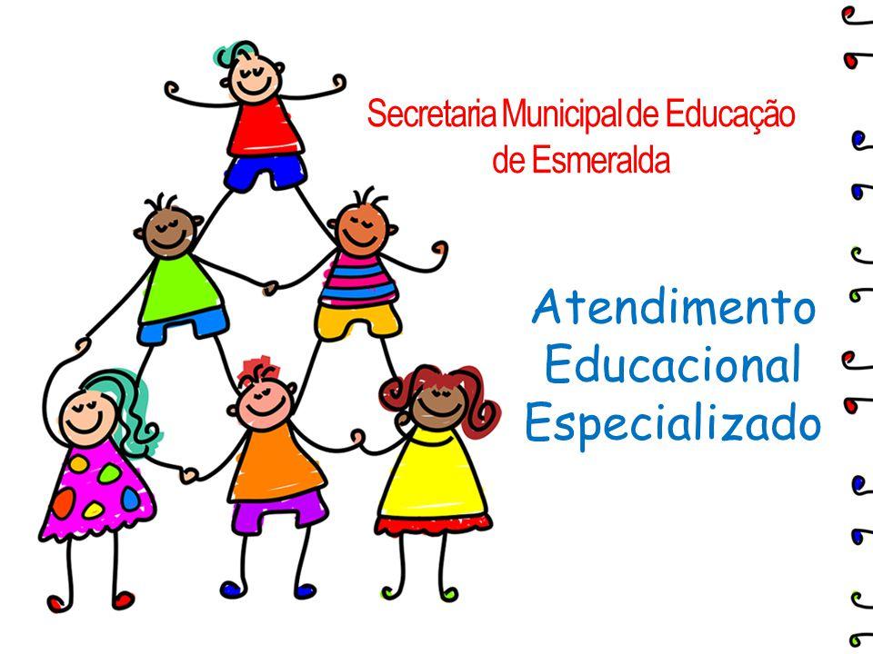 Secretaria Municipal de Educação de Esmeralda Atendimento Educacional Especializado