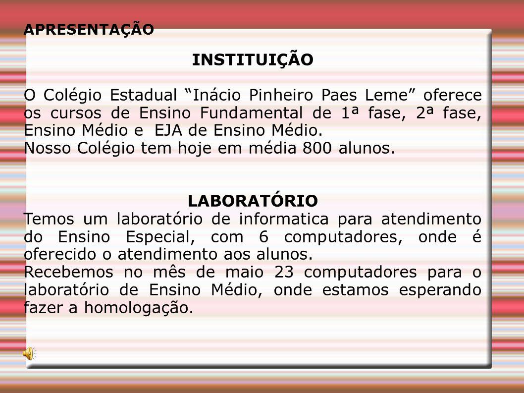 APRESENTAÇÃO INSTITUIÇÃO O Colégio Estadual Inácio Pinheiro Paes Leme oferece os cursos de Ensino Fundamental de 1ª fase, 2ª fase, Ensino Médio e EJA