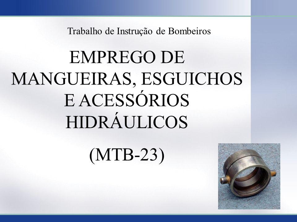 1 EMPREGO DE MANGUEIRAS, ESGUICHOS E ACESSÓRIOS HIDRÁULICOS (MTB-23) Trabalho de Instrução de Bombeiros