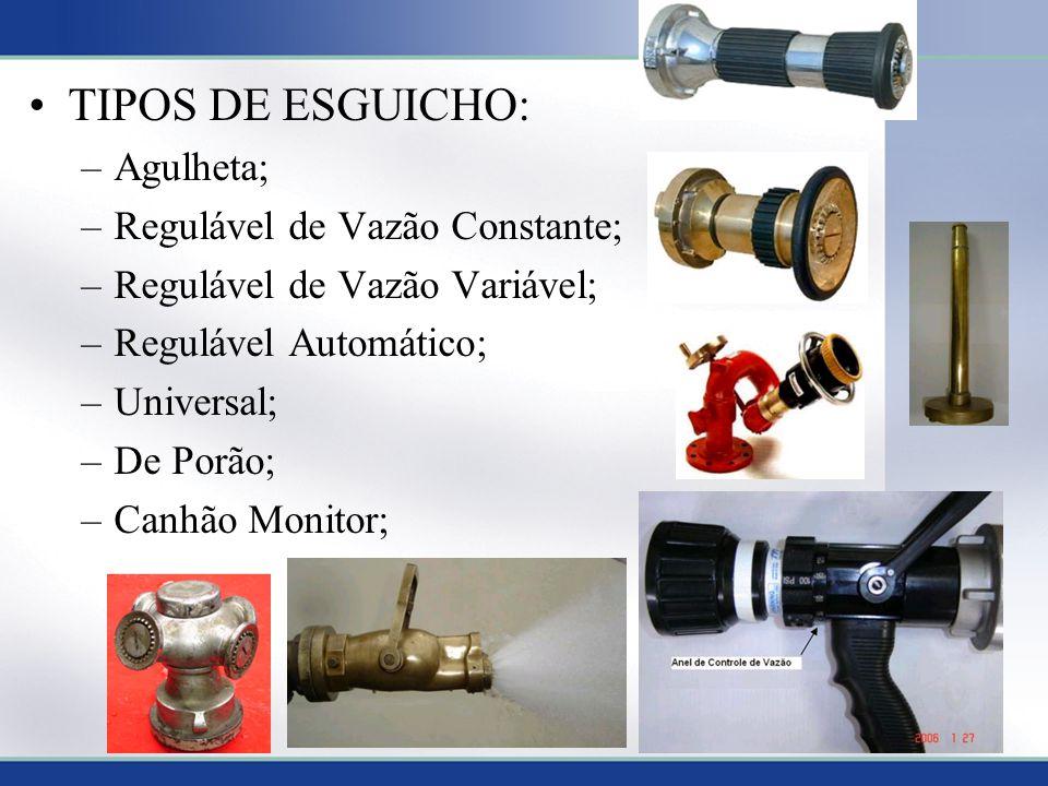 TIPOS DE ESGUICHO: –Agulheta; –Regulável de Vazão Constante; –Regulável de Vazão Variável; –Regulável Automático; –Universal; –De Porão; –Canhão Monitor; 10