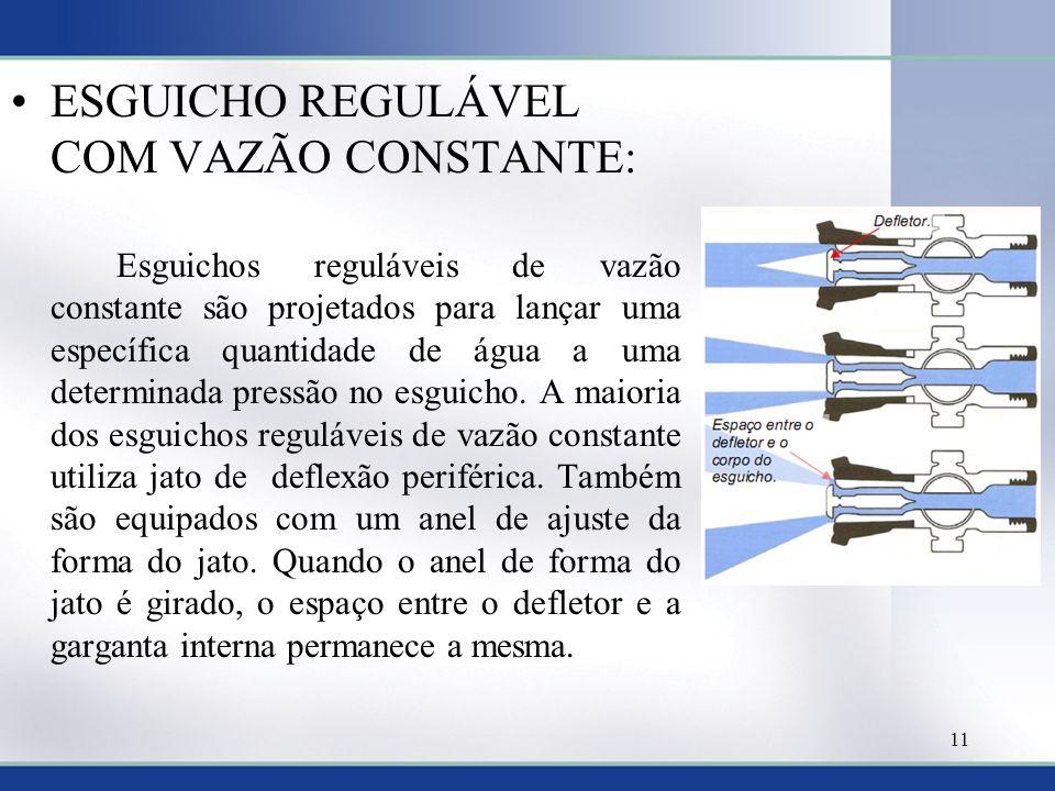 ESGUICHO REGULÁVEL COM VAZÃO CONSTANTE: Esguichos reguláveis de vazão constante são projetados para lançar uma específica quantidade de água a uma determinada pressão no esguicho.