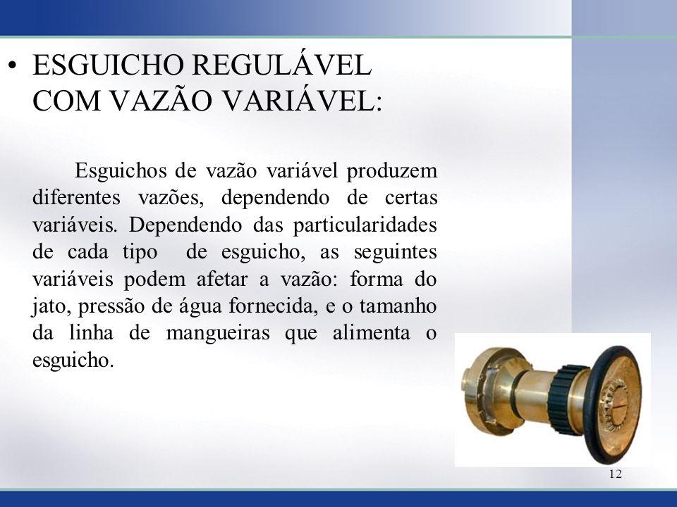 ESGUICHO REGULÁVEL COM VAZÃO VARIÁVEL: Esguichos de vazão variável produzem diferentes vazões, dependendo de certas variáveis.