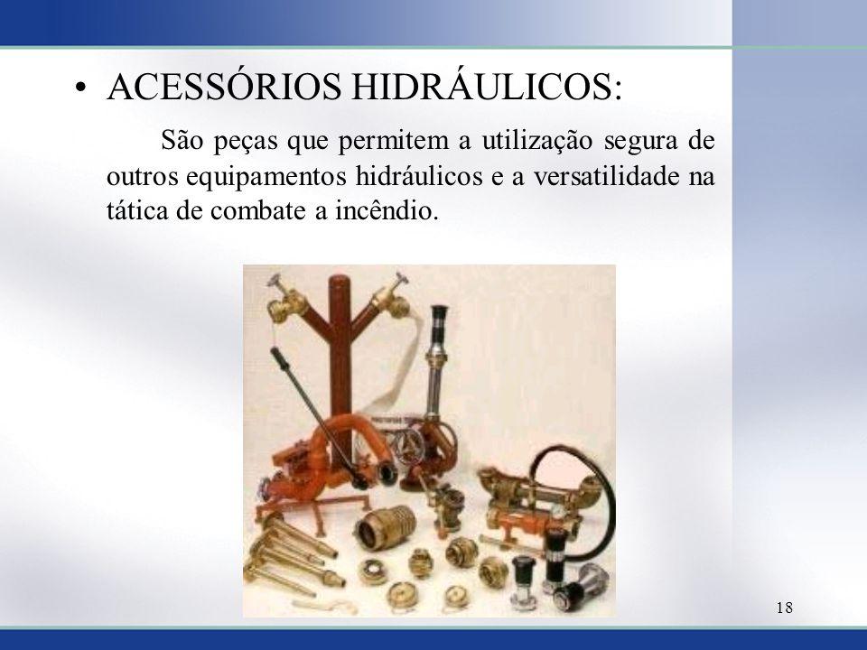 ACESSÓRIOS HIDRÁULICOS: São peças que permitem a utilização segura de outros equipamentos hidráulicos e a versatilidade na tática de combate a incêndio.