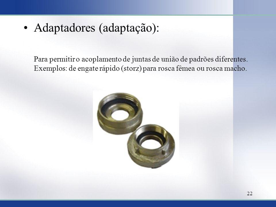 Adaptadores (adaptação): Para permitir o acoplamento de juntas de união de padrões diferentes. Exemplos: de engate rápido (storz) para rosca fêmea ou