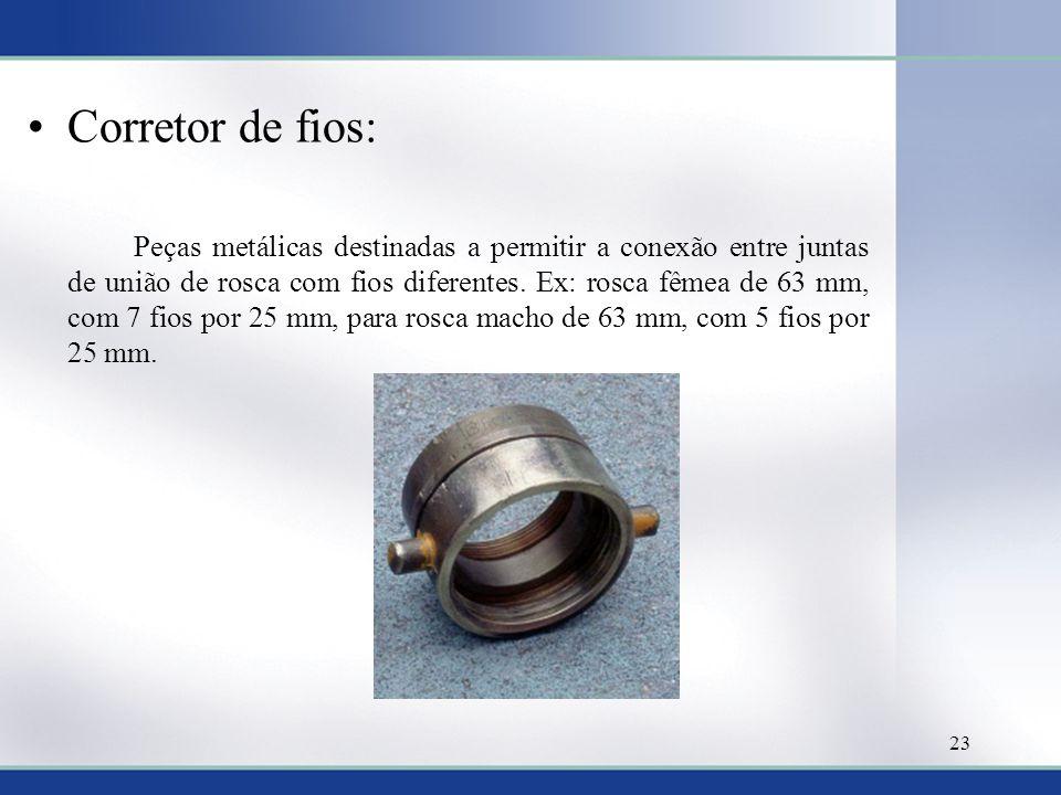 Corretor de fios: Peças metálicas destinadas a permitir a conexão entre juntas de união de rosca com fios diferentes. Ex: rosca fêmea de 63 mm, com 7