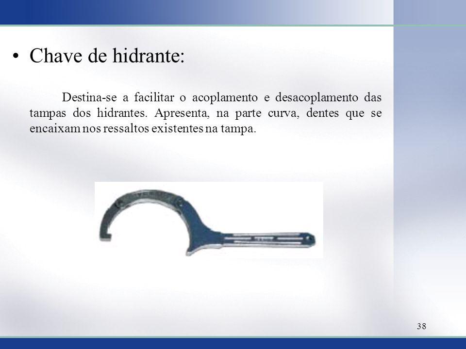 Chave de hidrante: Destina-se a facilitar o acoplamento e desacoplamento das tampas dos hidrantes. Apresenta, na parte curva, dentes que se encaixam n