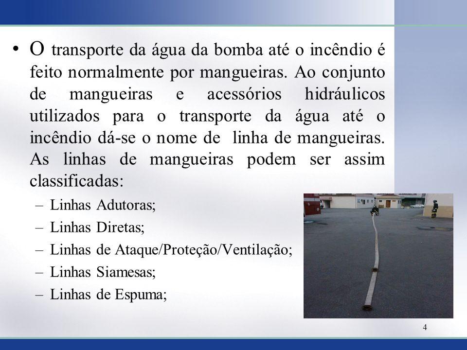 O transporte da água da bomba até o incêndio é feito normalmente por mangueiras. Ao conjunto de mangueiras e acessórios hidráulicos utilizados para o