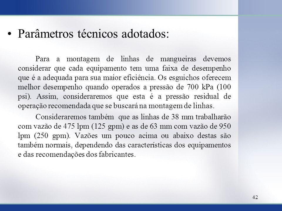 Parâmetros técnicos adotados: Para a montagem de linhas de mangueiras devemos considerar que cada equipamento tem uma faixa de desempenho que é a adeq