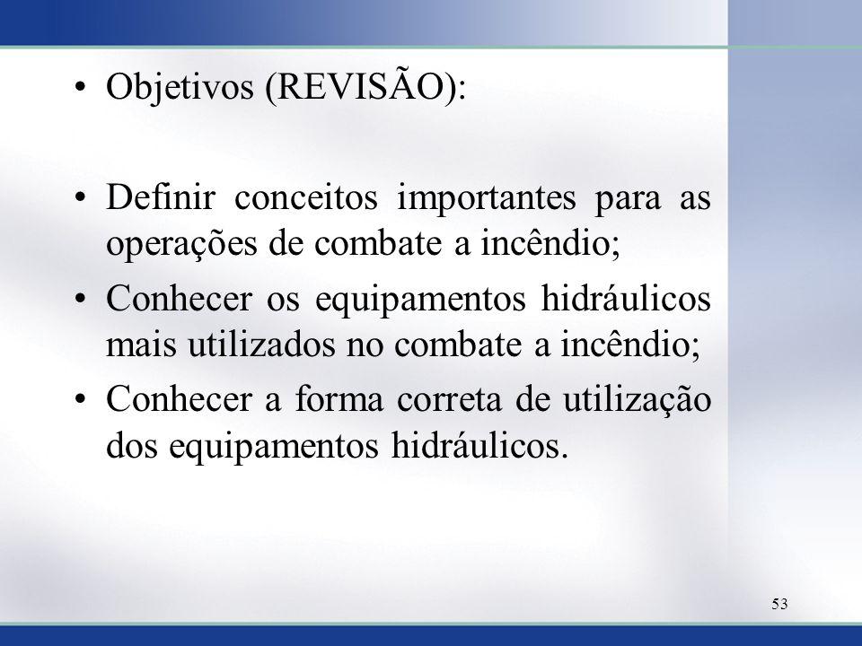 Objetivos (REVISÃO): Definir conceitos importantes para as operações de combate a incêndio; Conhecer os equipamentos hidráulicos mais utilizados no co