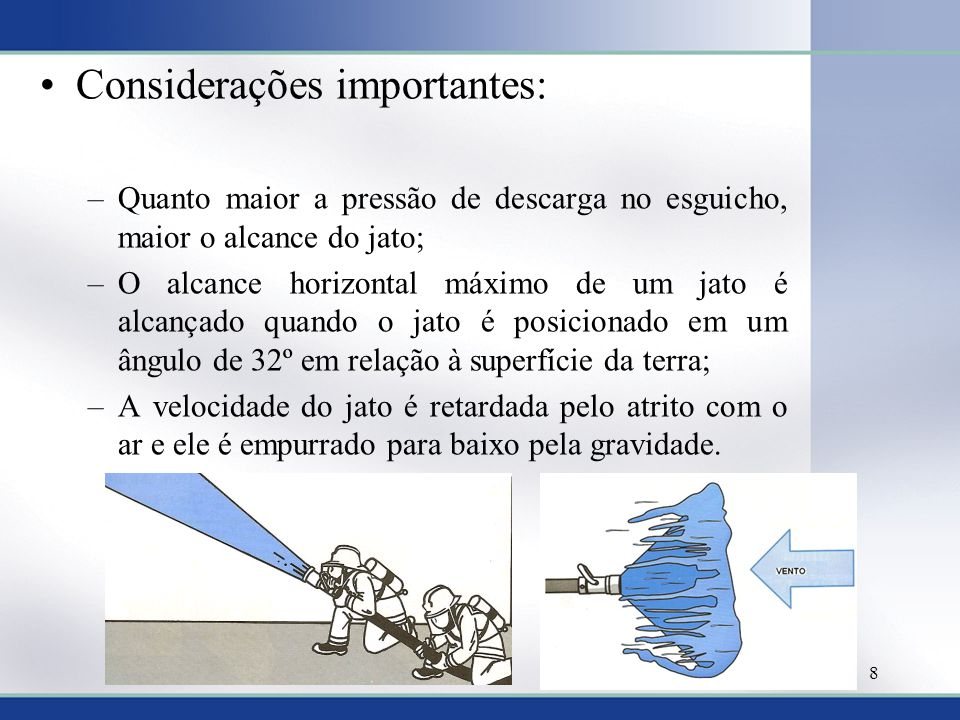 Considerações importantes: –Quanto maior a pressão de descarga no esguicho, maior o alcance do jato; –O alcance horizontal máximo de um jato é alcança