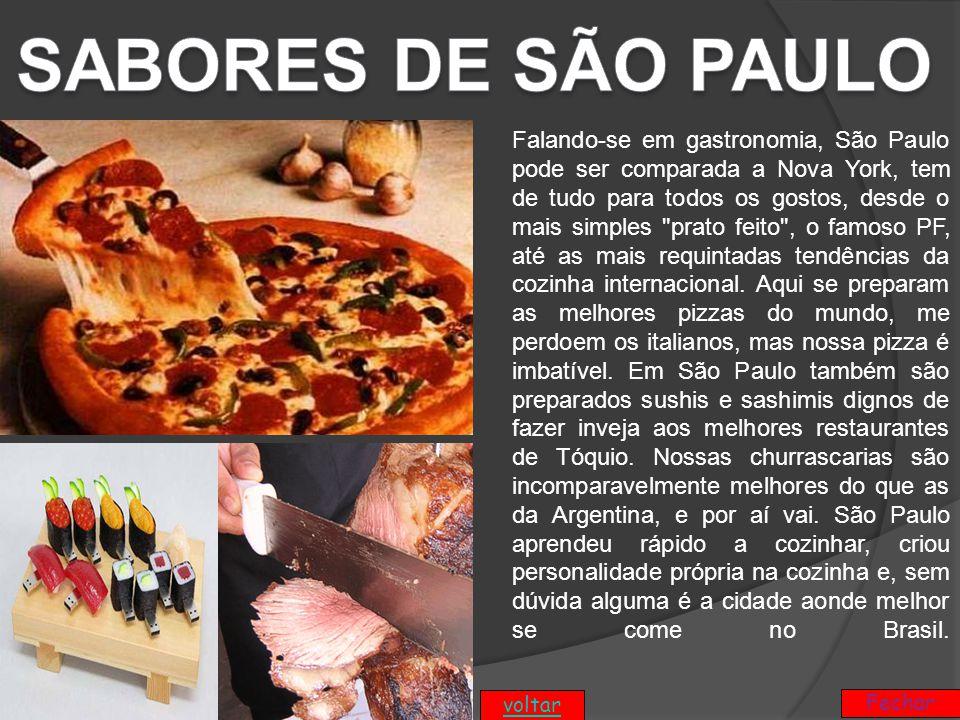 Falando-se em gastronomia, São Paulo pode ser comparada a Nova York, tem de tudo para todos os gostos, desde o mais simples prato feito , o famoso PF, até as mais requintadas tendências da cozinha internacional.