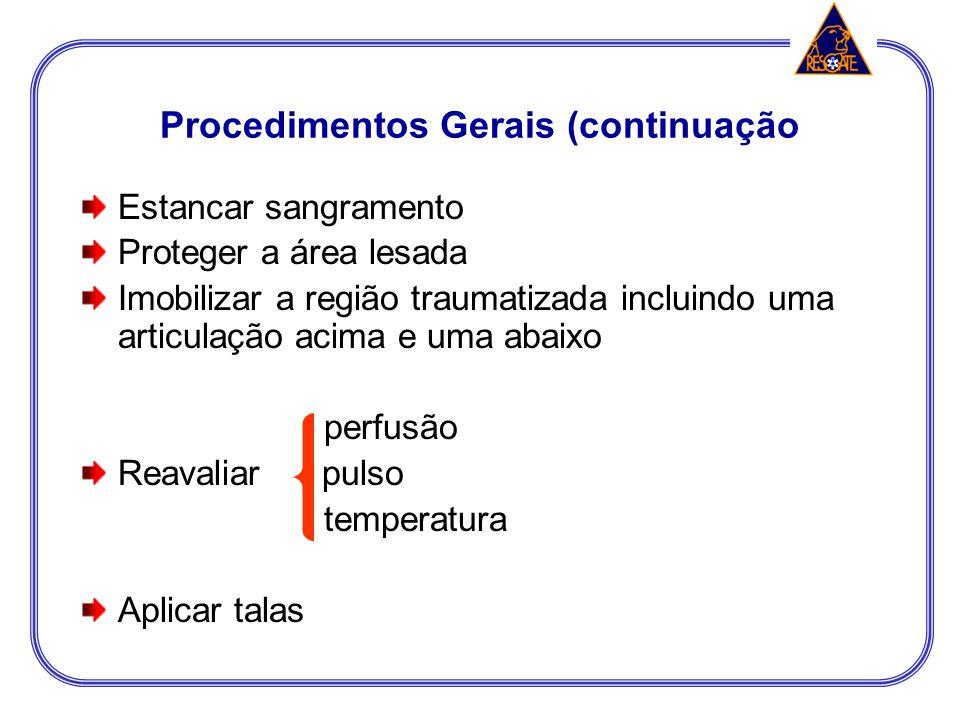Procedimentos Gerais 1º Tratar condições de risco de vida 2º Tratar condições de risco de perda do membro 3º Tratar as demais condições de trauma de e
