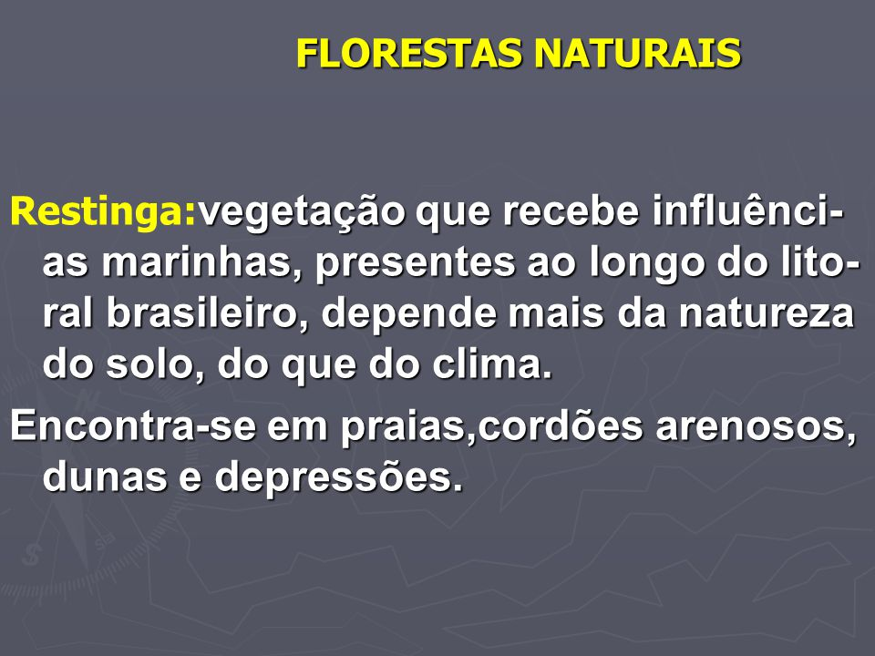 FLORESTAS NATURAIS vegetação que recebe influênci- as marinhas, presentes ao longo do lito- ral brasileiro, depende mais da natureza do solo, do que d