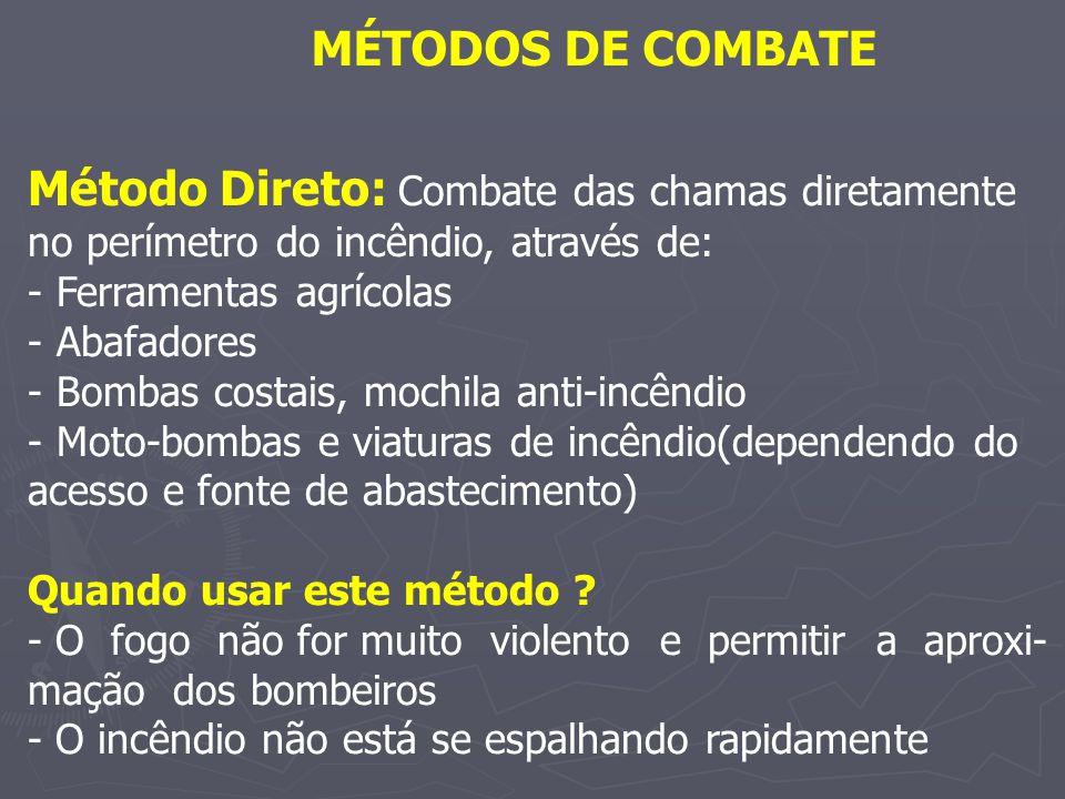Método Direto: Combate das chamas diretamente no perímetro do incêndio, através de: - Ferramentas agrícolas - Abafadores - Bombas costais, mochila ant