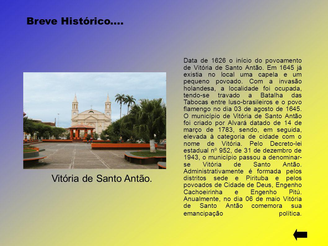 Data de 1626 o início do povoamento de Vitória de Santo Antão. Em 1645 já existia no local uma capela e um pequeno povoado. Com a invasão holandesa, a