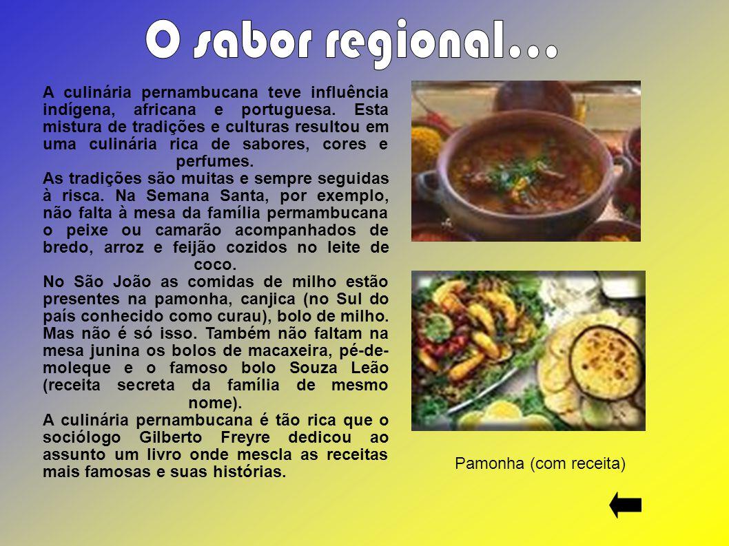 A culinária pernambucana teve influência indígena, africana e portuguesa. Esta mistura de tradições e culturas resultou em uma culinária rica de sabor