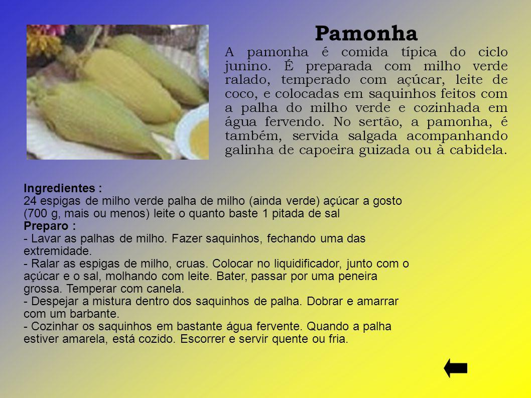 Pamonha A pamonha é comida típica do ciclo junino. É preparada com milho verde ralado, temperado com açúcar, leite de coco, e colocadas em saquinhos f