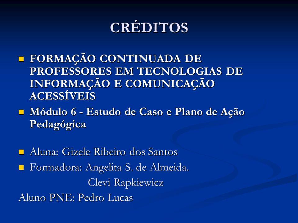 CRÉDITOS FORMAÇÃO CONTINUADA DE PROFESSORES EM TECNOLOGIAS DE INFORMAÇÃO E COMUNICAÇÃO ACESSÍVEIS FORMAÇÃO CONTINUADA DE PROFESSORES EM TECNOLOGIAS DE