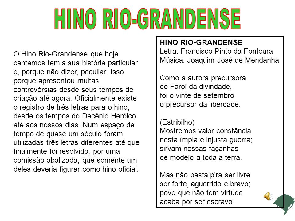 O Hino Rio-Grandense que hoje cantamos tem a sua história particular e, porque não dizer, peculiar.
