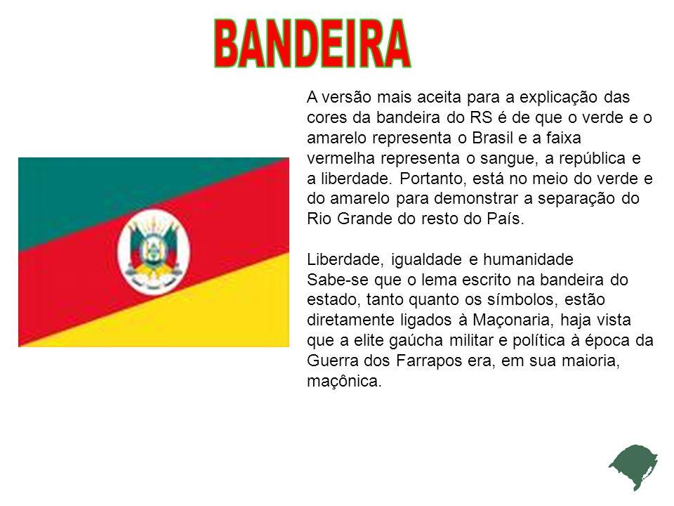 A versão mais aceita para a explicação das cores da bandeira do RS é de que o verde e o amarelo representa o Brasil e a faixa vermelha representa o sangue, a república e a liberdade.