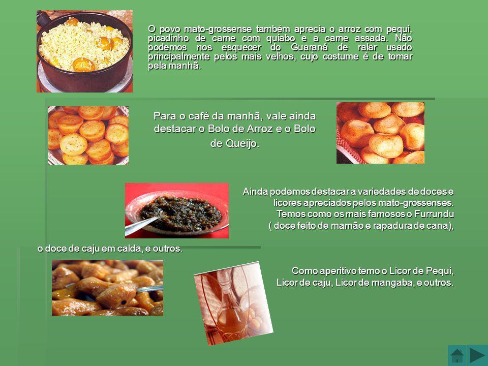 Culinária Mato-Grossense A cozinha mato-grossense tem influências da culinária africana, portuguesa, italiana, síria e com a migração dos últimos anos