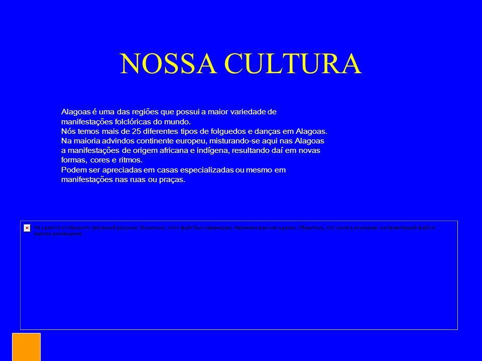 NOSSA CULTURA Alagoas é uma das regiões que possui a maior variedade de manifestações folclóricas do mundo. Nós temos mais de 25 diferentes tipos de f