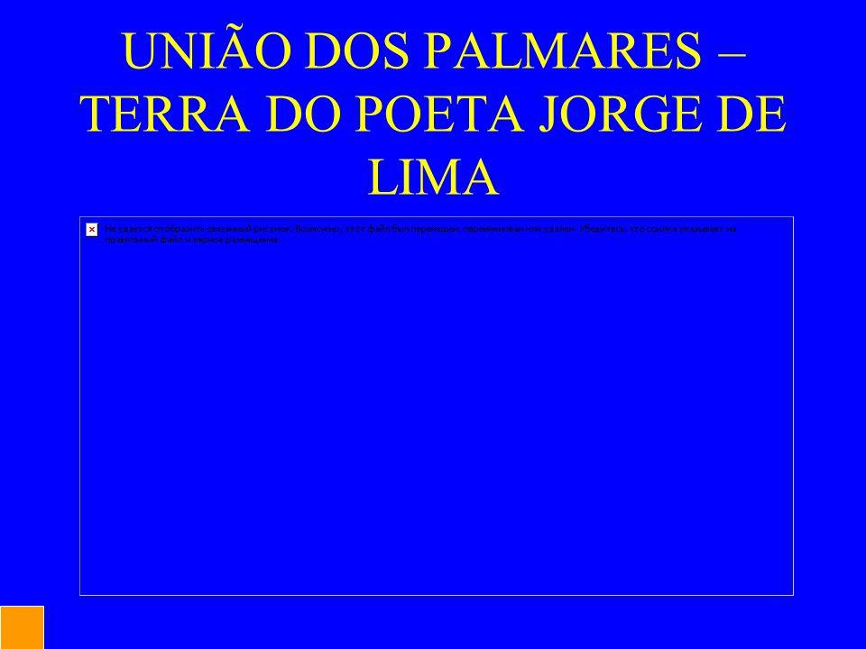 UNIÃO DOS PALMARES – TERRA DO POETA JORGE DE LIMA
